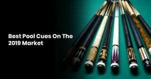 Best Pool Cues On The 2019 Market