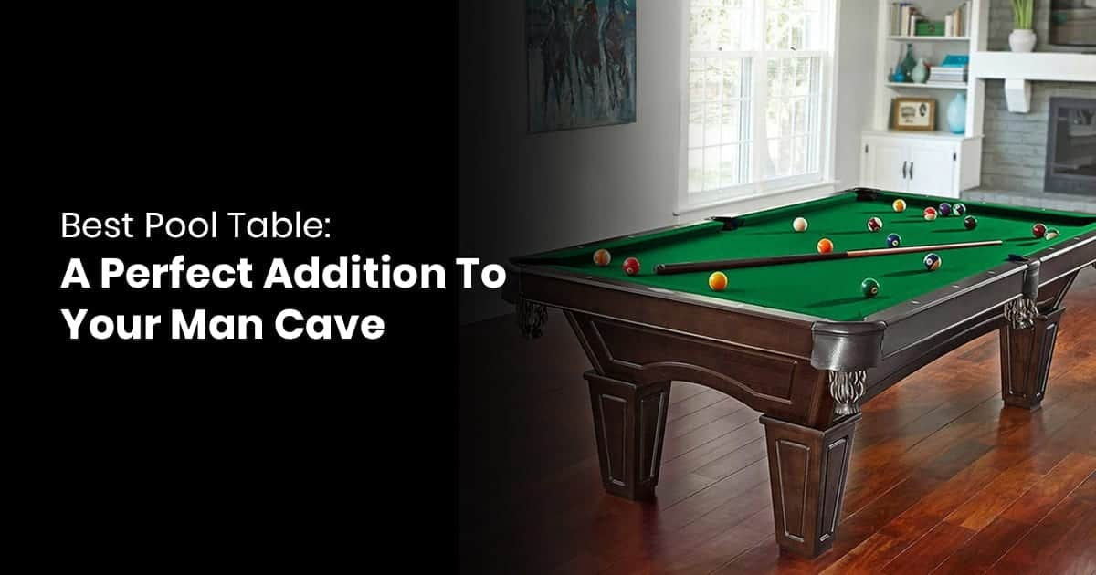 Best Pool Table - A Perfect Addition To Your Man Cave
