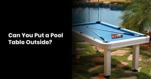 Can You Put a Pool Table Outside