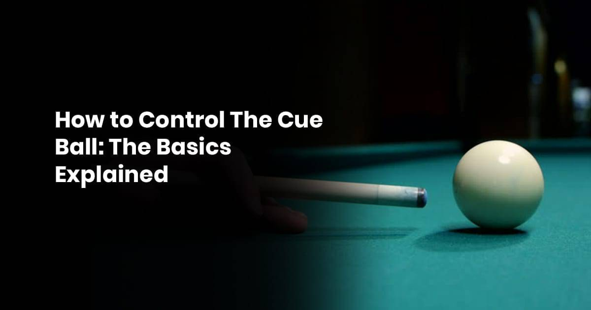 How to Control The Cue Ball- The Basics Explained
