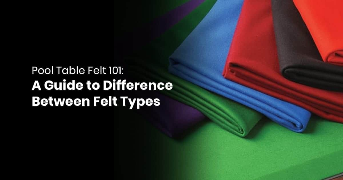 Pool Table Felt 101 - A Guide to Difference Between Felt Types